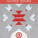 Gather 'Round Quilt Pattern by Bonjour Quilts