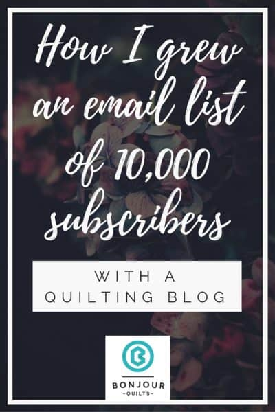 How Kirsty at Bonjour Quilts built an email list of 10,000 subscribers with a quilting blog. Not overnight (but pretty darn fast).